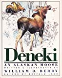 Deneki, an Alaskan Moose, William D. Berry, 0938271008