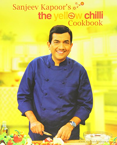 Sanjeev Kapoor's The Yellow Chilli Cookbook