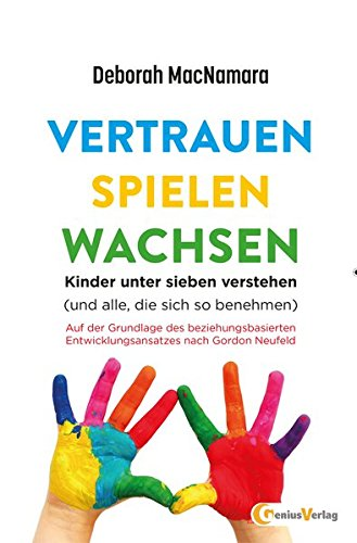 Vertrauen Spielen Wachsen: Kinder unter 7 verstehen (und alle, die sich so benehmen…)