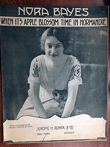 WHEN IT'S APPLE BLOSSOM TIME IN NORMANDIE (Mellor GIfford & Trevor composer, SHEET MUSIC large format) 1912 beautiful cover; pristine condition as performed by NORA BAYES (pictured), Sheet music is over 100 years old!