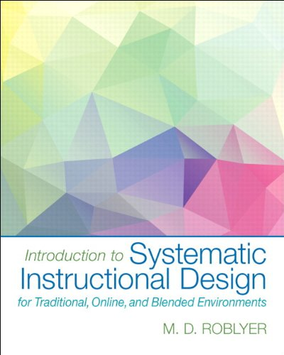 Introduction to Systematic Instructional Design for Traditional, Online, and Blended Environments, Enhanced Pearson eText with Loose-Leaf Version -- Access Card Package