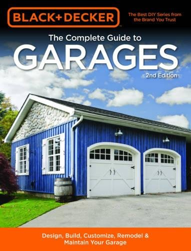 Price comparison product image Black & Decker The Complete Guide to Garages 2nd Edition: Design,  Build,  Remodel & Maintain Your Garage - Includes 9 Complete Garage Plans (Black & Decker Complete Guide)