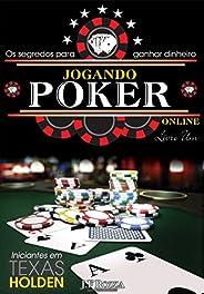 JOGANDO POKER ONLINE -  LIVRO 1: OS SEGREDOS PARA GANHAR DINHEIRO ONLINE