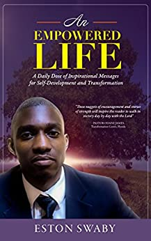 An Empowered Life: A Daily Dose of Inspirational Messages for Self-Development and Transformation by [Swaby, Eston]