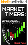 Art of Market Timing: Precision Trading: 10 Concepts to Maximize Profits and Minimize Risks in the Market (Can You Trade for A Living? We are the Proof! Book 2)