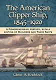 Front cover for the book The American Clipper Ship, 1845-1920: A Comprehensive History, With a Listing of Builders and Their Ships by Glenn A. Knoblock