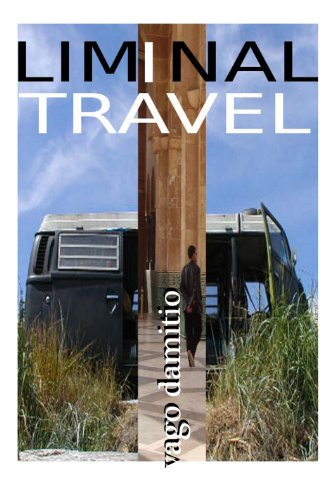 Liminal Travel - The Spaces In Between: How to travel and live with next to nothing...