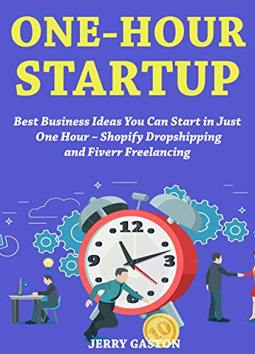One-Hour Startup (Easy to Start Business Book Collection): Best Business Ideas You Can Start in Just One Hour - Shopify Dropshipping and Fiverr Freelancing (Best Products To Sell From Home 2019)