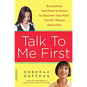 "Learn more about the book, Talk to Me First: Everything You Need to Know to Become Your Kids' ""Go To Person"" About Sex"