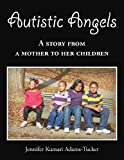Autistic Angels: A Story from a Mother dedicated to her Children