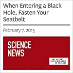 When Entering a Black Hole, Fasten Your Seatbelt   Andrew Grant