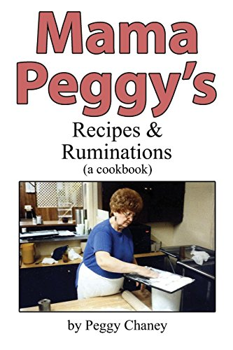 Mama Peggy's Recipes & Ruminations: A Cookbook by Peggy Joyce Chaney, Kevin Wicasta Lovelace