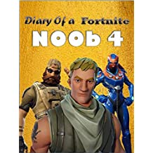 Diary of a Fortnite Noob 4 (An Unofficial Fortnite Book) (Diary of a Fortnite Noob collection) (This is book 3 in Diary of a Fortnite Noob Collection)