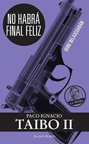 No habrá final feliz: Serie Belascoarán (Spanish Edition) by [Taibo II,