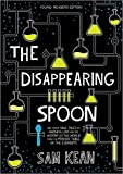 img - for The Disappearing Spoon: And Other True Tales of Rivalry, Adventure, and the History of the World from the Periodic Table of the Elements (Young Readers Edition) book / textbook / text book