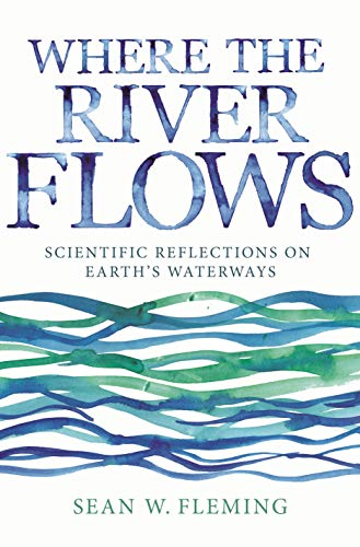 Where the River Flows: Scientific Reflections on Earth's Waterways