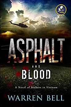 Asphalt and Blood: A Novel of Seabees in Vietnam by [Bell, Warren]