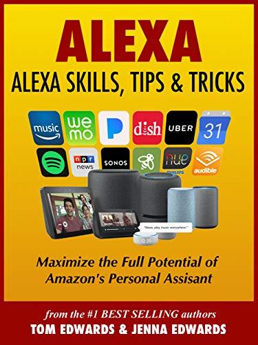 Alexa - Alexa Skills, Tips & Tricks (Alexa & Amazon Echo Book 1)