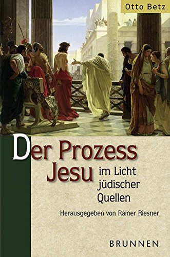 Der Prozess Jesu im Licht jüdischer Quellen (Bibl. Archäologie und Zeitgeschichte)