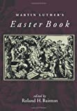 Martin Luther's Easter Book, Roland H. Bainton, 0806635789