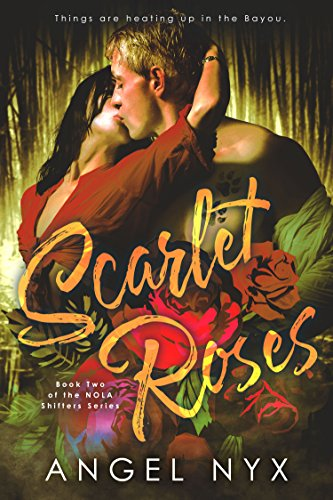 Scarlet Roses: Book Two of the NOLA Shifters Series (Scarlet Rose)