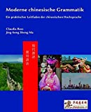 Moderne chinesische Grammatik: Ein praktischer Leitfaden der chinesischen Hochsprache