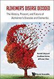 Alzheimer's Disease Decoded:The History, Present, and Future of Alzheimer's Disease and Dementia