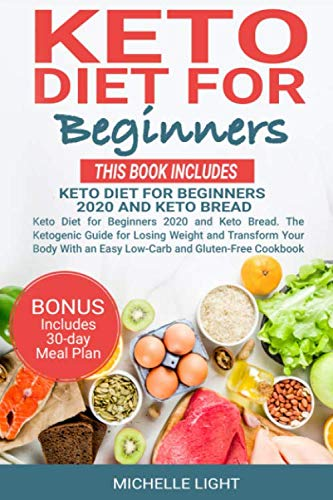 Keto Diet for Beginners: This Book Includes : Keto Diet for Beginners 2020 and Keto Bread. The Ketogenic Guide for Losing Weight and Transform Your Body With an Easy Low-Carb and Gluten-Free Cookbook by Independently published