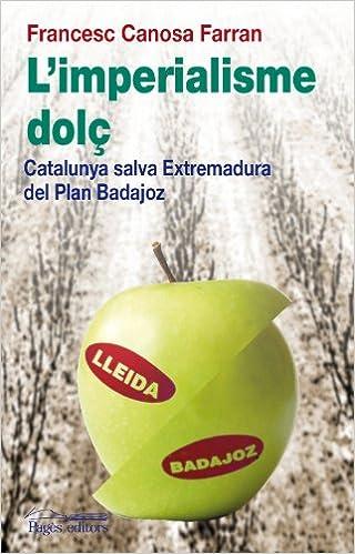 """Google descarga gratuita de libros electrónicos kindle L'imperialisme dolç: Catalunya salva Espanya del """"Plan Badajoz"""" (Guimet) en español PDF"""