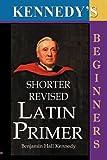 The Shorter Revised Latin Primer (Kennedy's Latin Primer, Beginners Version).