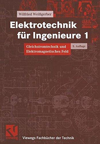 Elektrotechnik für Ingenieure, 3 Bde., Bd.1, Gleichstromtechnik und Elektromagnetisches Feld (Viewegs Fachbücher der Technik)