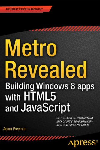 Metro Revealed: Building Windows 8 apps with HTML5 and JavaScript by Adam Freeman, Publisher : Apress