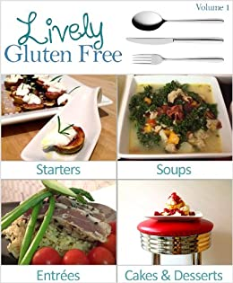 Lively Gluten Free Recipe Book (Living and Eating Well With a Gluten Free Diet 1) by [Johnson, Arin Logan]