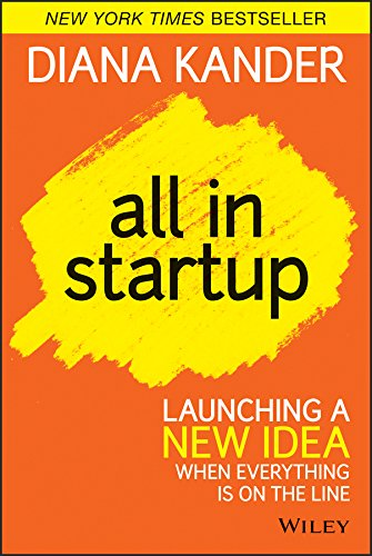 All In Startup: Launching a New Idea When Everything Is on the Line (Best New Start Up Business)