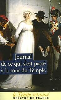 Journal de ce qui s'est passé à la Tour du Temple : Suivi de Dernières heures de Louis XVI et de Mémoire par Jean-Baptiste Cléry