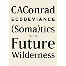 ECODEVIANCE: (Soma)tics for the Future Wilderness