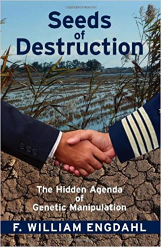 Seeds of Destruction: The Hidden Agenda of Genetic ...