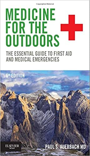 Medicine for the Outdoors: The Essential Guide to First Aid and Medical Emergencies, 6e Paul S. Auerbach MD MS FACEP FAWM