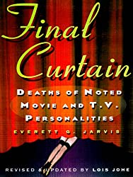 Final Curtain: Deaths of Noted Movie and Television Personalities, 1912-1998