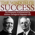 The Wisdom of Success: The Philosophy of Achievement by Andrew Carnegie & Napoleon Hill Audiobook by Napoleon Hill Narrated by Greg Eschmeyer, Dude Walker