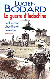 La guerre d'Indochine. L'enlisement, l'humiliation, l'aventure par Bodard