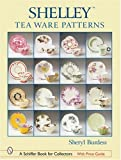 Shelley(tm) Tea Ware Patterns (Schiffer Book for Collectors)