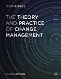 The Theory and Practice of Change Management, Hayes, John, 1137275340