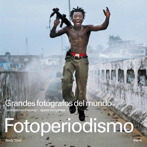 Descargar Libro Fotoperiodismo: Grandes Fotógrafos Del Mundo Andy Steel