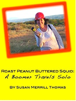 Peanut Buttered Roast Squid: A Boomer Travels Solo by [Thomas, Susan]