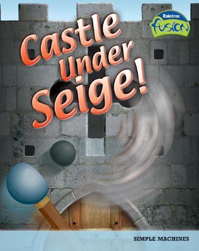 Download Castle Under Siege!: Simple Machines (Raintree Fusion: Physical Science) ebook