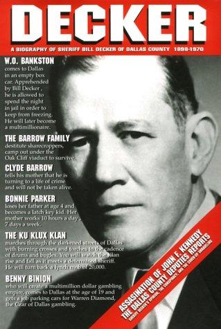 Decker: A Biography of Sheriff Bill Decker, Dallas County, Texas, 1898-1970
