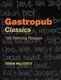 Gastropub Classics, Trish Hilferty, 1904573533