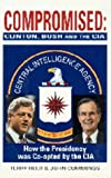 img - for Compromised: Clinton, Bush and the CIA book / textbook / text book