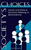 Society's Choices: Social and Ethical Decision Making in Biomedicine